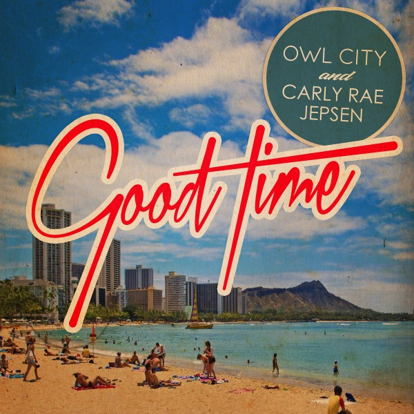 Owl City & Carly Rae Jepsen - Good Time.jpg
