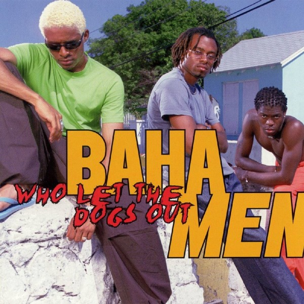Baha Men - Who Let The Dogs Out.jpg