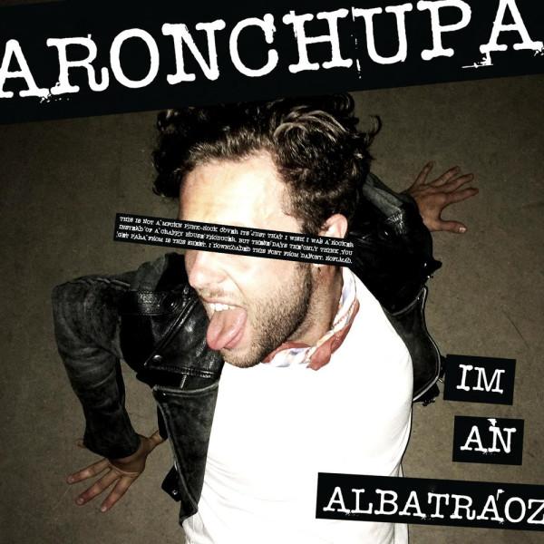 AronChupa - I'm an Albatraoz.jpg