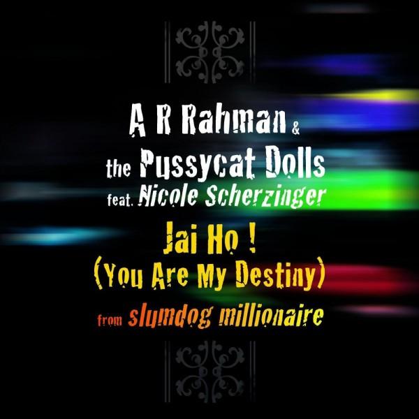 День рождения песни 206. A.R. Rahman, The Pussycat Dolls - Jai Ho ft. Nicole A.R. Rahman, The Pussycat Dolls - Jai Ho (You Are My Destiny) ft. Nicole Scherzinger.jpg