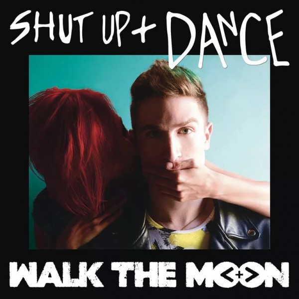 WALK THE MOON - Shut Up and Dance.jpg