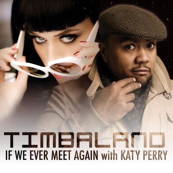 День рождения песни 299. Timbaland ft. Katy Perry - If We Ever Meet Again