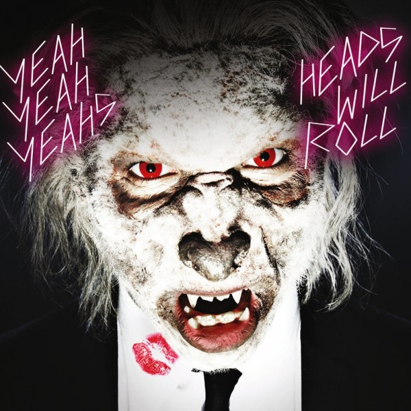 Yeah Yeah Yeahs - Heads Will Roll.jpg