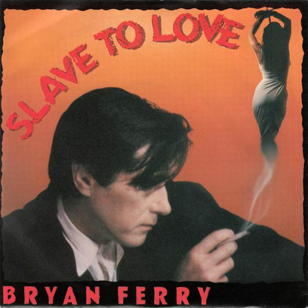 Bryan Ferry - Slave To Love.jpg