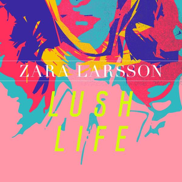 Zara Larsson - Lush Life.jpg