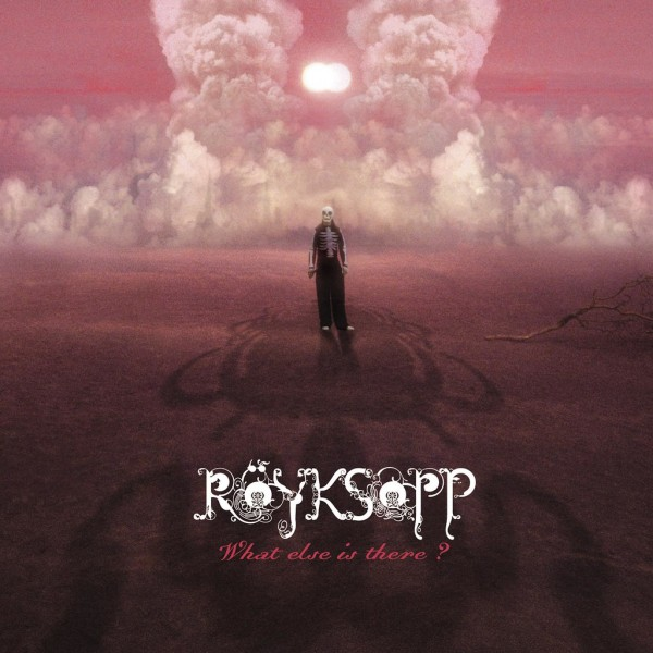 Röyksopp - What Else Is There.jpg