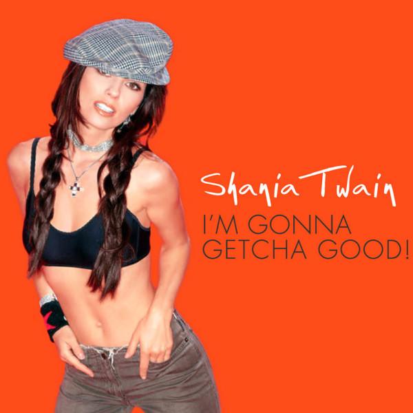 Shania Twain - I'm Gonna Getcha Good!.jpg