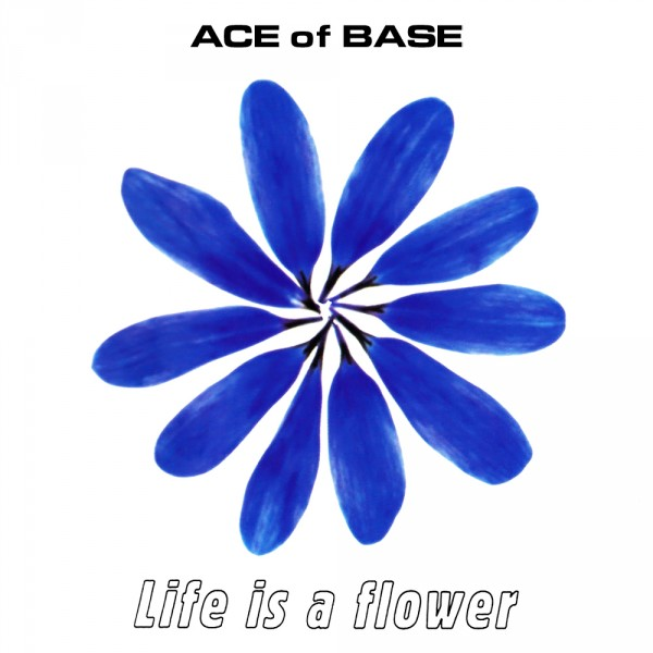 Ace of Base - Life Is a Flower.jpg