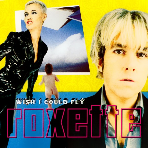 Roxette - Wish I Could Fly.jpg