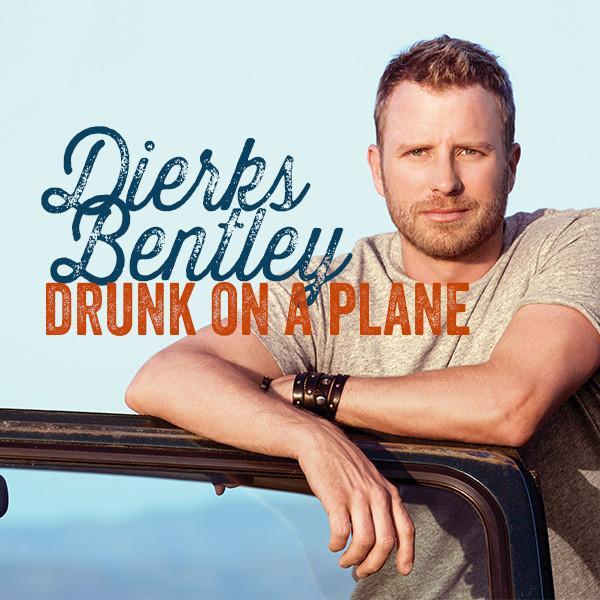 Dierks Bentley – Drunk On A Plane.jpg