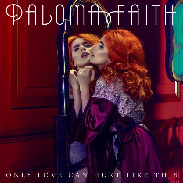 Paloma Faith - Only Love Can Hurt Like This.jpg