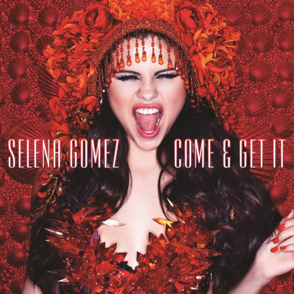 Selena Gomez - Come & Get It.jpg