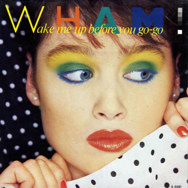 Wham! - Wake Me Up Before You Go-Go.jpg