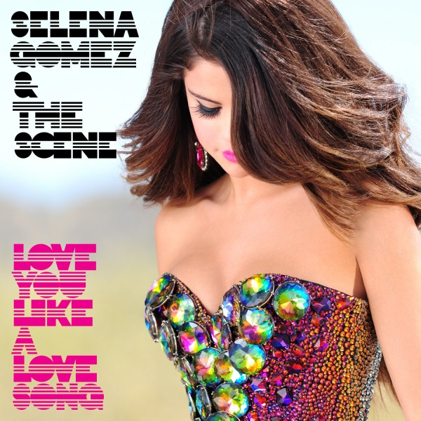 Selena Gomez & The Scene – Love You Like A Love Song.jpg
