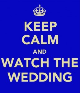 keep calm and watch the wedding