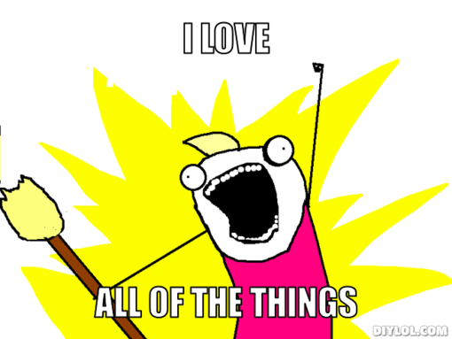 x-all-the-things-meme-generator-i-love-all-of-the-things-6e2166