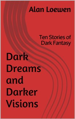 Dark Dreams and Darker Visions: Ten Stories of Dark Fantasy