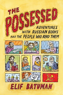 The Possessed Adventures with Russian Books and the People Who Read Them by Elif Batuman