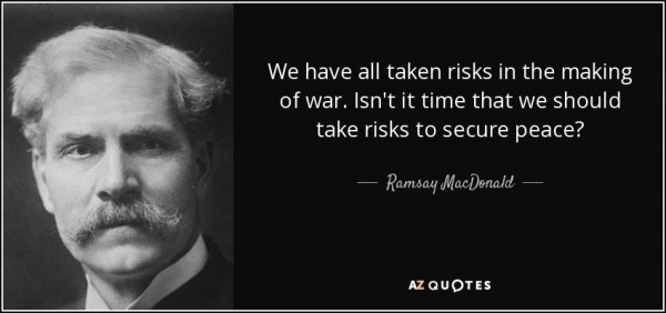 quote-we-have-all-taken-risks-in-the-making-of-war-isn-t-it-time-that-we-should-take-risks-ramsay-macdonald-55-15-87