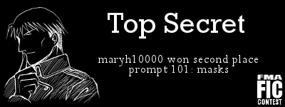 Top Secret by maryh10000 won second place prompt 101 masks at fma fic contest