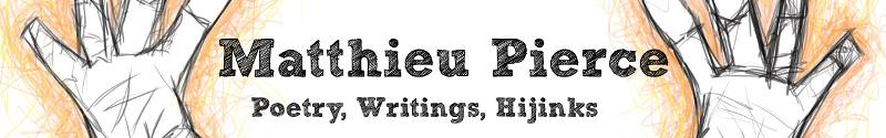 MatthieuPierce.com: Writing, Poetry, Hijinks