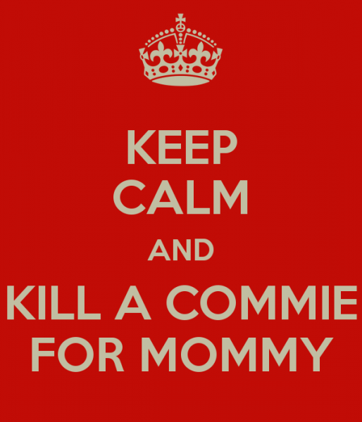 keep-calm-and-kill-a-commie-for-mommy.png