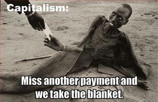 capitalism: miss another payment and we take the blanket