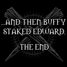 """twilight snark: """"and then buffy staked edward, the end"""""""