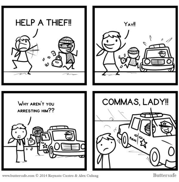 HELP A THIEF → WHY ARENT YOU ARRESTING HIM → COMMAS, LADY!