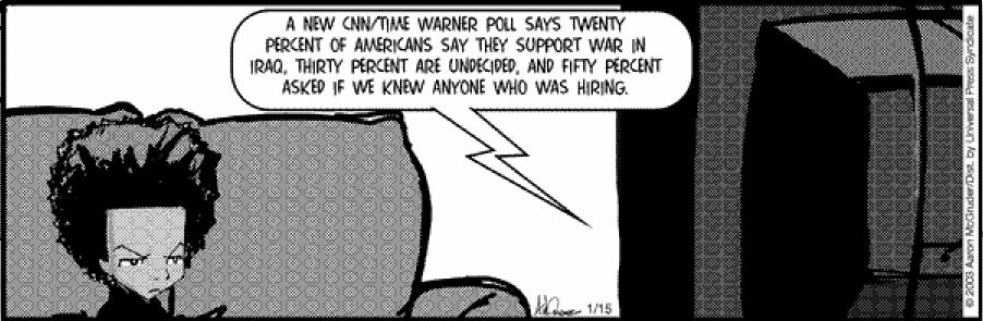 Huey  watching TV: 'A new CNN/Time Warner poll says twenty percent of Americans say they support war in Iraq, thirty percent are undecided, and fifty percent asked if we knew anyone that was hiring.'