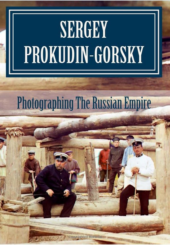 Sergey Prokudin-Gorsky Photographing The Russian Empire Felipe Quijano