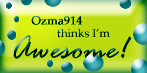 Ozma914 thinks I'm awesome