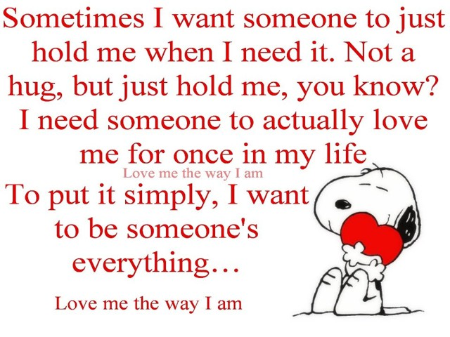 I want someone who loves me for who i am
