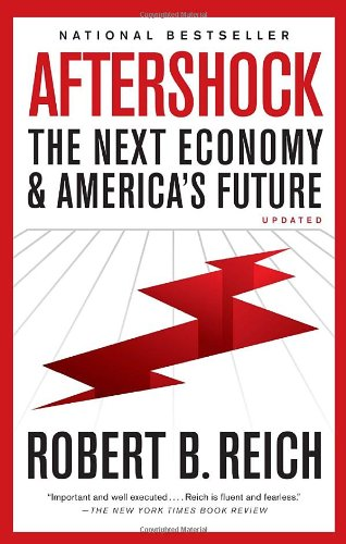 Reich - Aftershock, the Next Economy & America's Future
