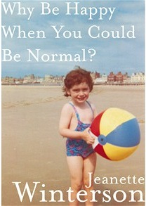 Winterson - Why Be Happy When You Could Be Normal