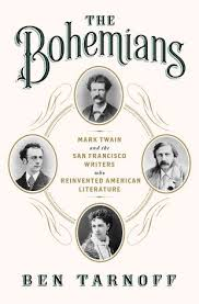 Tarnoff - The Bohemians, How Mark Twain & the San Francisco Writers Changed American Literature