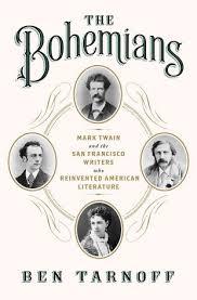 Tarnoff - The Bohemians, How Mark Twain & the San Francisco Writers Changed American Literature