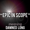Epic in scope