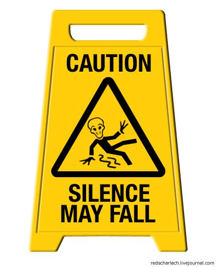 Caution: Silence May Fall