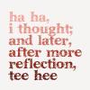 Ha ha, tee hee