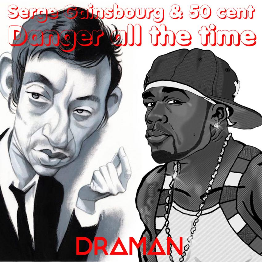 5142 DRA'man, 50 Cent, Serge Gainsbourg - Danger all the time (2017).jpg