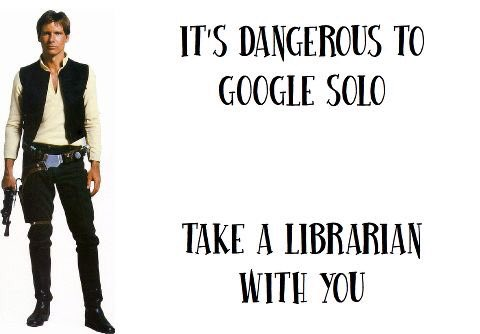 dont google solo alone take a libraian may the 4th be with you