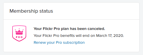 Your Flickr Pro benefits will end on March 17, 2020.