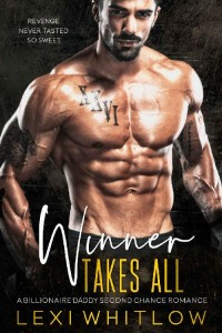 Winner Takes All_ A Billionaire Daddy Second Chance Romance - Lexi Whitlow.jpg