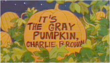It's the Gray Pumpkin, Charlie Brown!