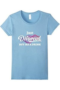 01  unknown-womens-just-divorced-buy-me-a-drink-funny-humor-t-shirt-divorce-tee-large-baby.jpg