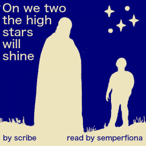 two-color blue and cream outlines of a tall man in a cloak and a shorter man standing on a grassy hillock under stars, sans serif text in cream on the sky 'On we two the high stars will shine' in blue on the grass 'by scribe read by semperfiona'