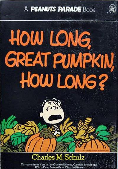 How Long, Great Pumpkin, How Long?