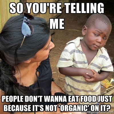 So you're telling me people dont wanna eat food just because it's not 'organic' on it?