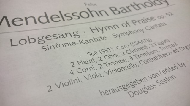 macro shot of my music, titled 'FELIX MENDELSSOHN BARTHOLDY - Lobgesang - Hymn of Praise, op. 52, Symphony Cantata' and orchestration written in German - Soli SST, Chorale SSAATB, 2 flutes 2 oboes etc
